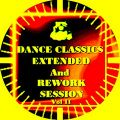 DANCE CLASSICS EXTENDED and REWORK SESSION Vol II  - Music Selected and Mixed By Orso B