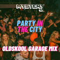 Old Skool Garage  Mix - NEW DATE - Party In The City Sunday 1st August - @DJMYSTERYJ