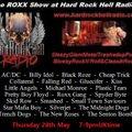 The ROXX Show Hard Rock Hell Radio 28 May SleazyGlamMetalTrashedupBluesyPunkRockN'Roll&ClassikRock b