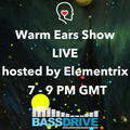 Warm Ears Show LIVE hosted by Elementrix @ Bassdrive.com (02.08.2020)