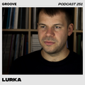 Groove Podcast 251 - Lurka