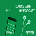 DANCE WITH MY PODCAST  #2 - selected and mixed by EFFER - 21 December 2019