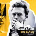 Friend To All [vol. 1] - Rob Black