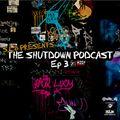 S.L.B Presents: The Shutdown Podcast Episode #3