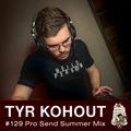 Tyr Kohout Pro Send Summer Mix