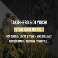 TAKU-HERO & Yuichi ~Future House Mix ~