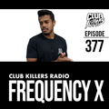 Club Killers Radio #377 - Frequency X