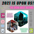 The Show About Nothing - 2021 is upon us... (261220)