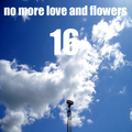 No More Love & Flowers: Issue #16