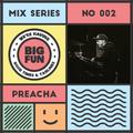 Big Fun Mix Series #002 - Preacha