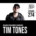 Club Killers Radio #274 - Tim Tones