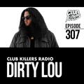 Club Killer Radio #307 - Dirty Lou
