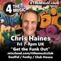 Chris Haines - 4 The Music - Friday LIVE Show - Get The Funk Out - Club House