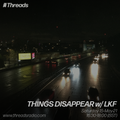 THINGS DISAPPEAR w/ LKF - 15-May-21
