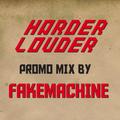Fakemachine - HARDER & LOUDER PROMO MIX