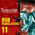 Solénoïde - Dub Translations 11 - Burial, Muslimgauze, Asana, Rockers Hifi, Dub Tractor, Pitch Black