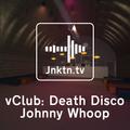 vClub pres. Death Disco - Johnny Whoop