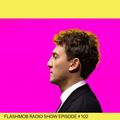 Flashmob Radio Show 102