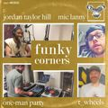 Funky Corners Show #270 Featuring Jordan Taylor Hill, Mic Lanny & The One-Man Party 04-29-2017