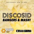 Discosid presents - Bangers & Mash live on Pure 107 Sunday 6th August 2017