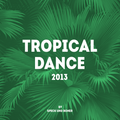 Tropical Dance 2013 (Liveset)