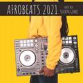 Afrobeats 2021 Party Mix