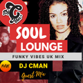 Soul Lounge Mix for 'Funky Vibes UK' by DJ CMAN