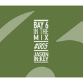 Bay 6, In The Mix #005 - Jason In:Key