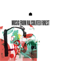 Music From An Isolated Forest – 002