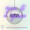 give it a groove | guest mix by Supermoon Sessions