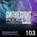 Mr. Smith - Smith Sessions 103 (03-05-2018)
