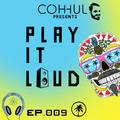 [EP.009] COHHUL presents. PLAY IT LOUD: HOT CREATIONS