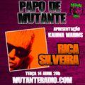 PAPO DE MUTANTE #1 - RICA SILVEIRA - MUTANTE RADIO