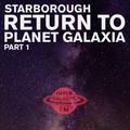 Starborough's Return To Planet Galaxia Pt. 1