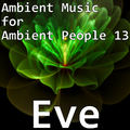 Ambient Music for Ambient People 13: Eve