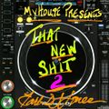 That New Shit2!!! mixed and produced by Earl DJ Jones for MyHouse Productions