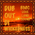 BMC - Love Land Sound - Dub Out Di Wickedness