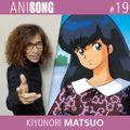 ANISONG #19 | Kiyonori Matsuo • 松尾清憲