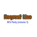 RQST LN: 80's Party {volume 1}