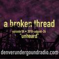"""a broken thread, ep58 """"unheard""""  2018-08-26"""