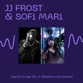 J J FROST & SOFI MARI . LIQUID LOUNGE VOL 2 . MIXCLOUD LIVE SESSIONS
