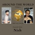 Around the World: Volume 2: Featured Artist Nish (R&B   Latin   Afrobeat   Groovey Soca  Dancehall)