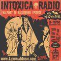 Episode 62: Intoxica! 5-11-21-HALFWAY TO HALLOWEEN SHOW!
