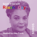 Sound it Out with Roxane Gay