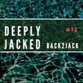 Deeply Jacked # 12 - Back2Jack