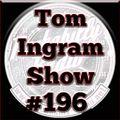 Tom Ingram Radio Show #196