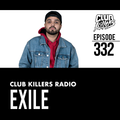 Club Killers Radio #332 - Exile