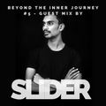 Beyond The Inner Journey #5 - Guest Mix by SLIDER (SL)