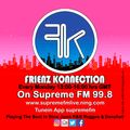 Frienz Konnection Every Monday 13:00-16:00hrs GMT On Supreme FM 99.8 Tunein App supremefm [25.03.19]