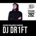 Club Killers Radio #282 - DJ Dr1ft